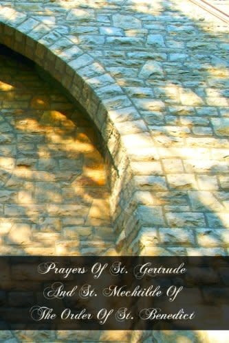 St. Pius X Press Prayers of St. Gertrude and St. Mechtilde of the Order of St. Benedict