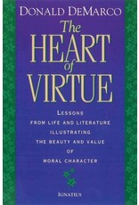 Ignatius Press The Heart of Virtue: Lessons from Life and Literature Illustrating the Beauty and Value of Moral Character