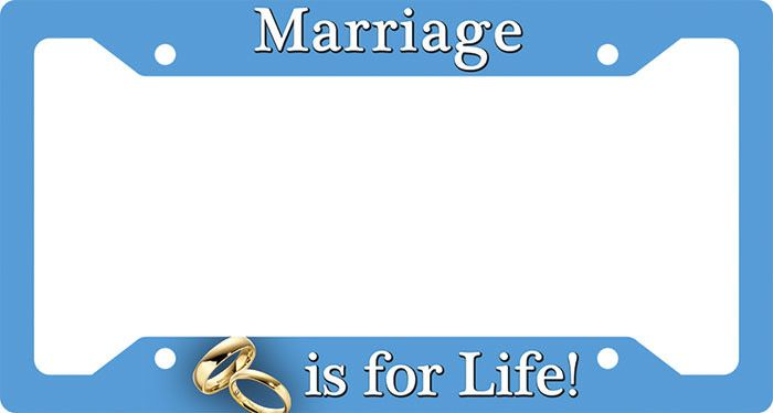 """Nelson Fine Art License Plate Frame """"Marriage is for Life"""""""