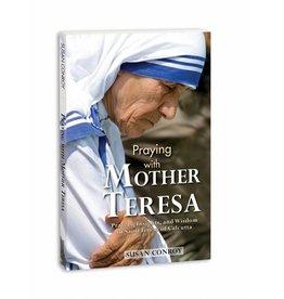 Marian Press Praying with Mother Teresa: Prayers, Insights, and Wisdom of Saint Teresa of Calcutta