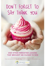 Ave Maria Press Don't Forget to Say Thank You And Other Parenting Lessons that Brought Me Closer to God