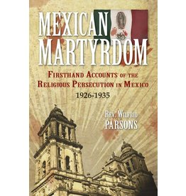 Tan Books Mexican Martyrdom: Firsthand Accounts of the Religious Persecution in Mexico 1926-1935