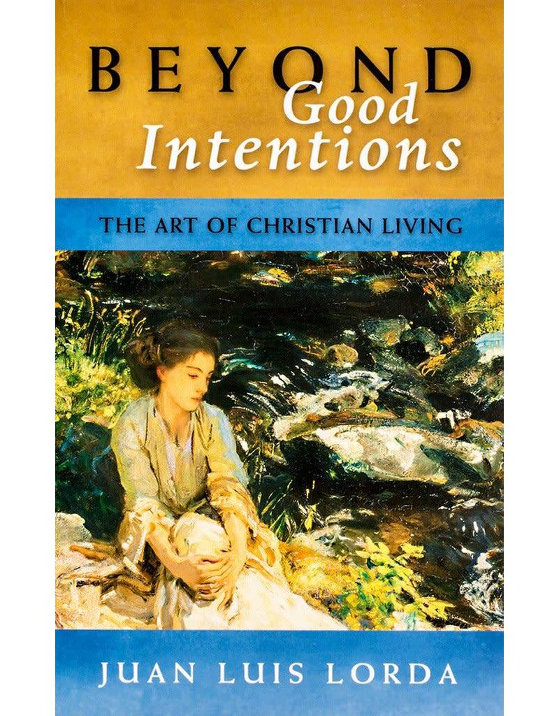 Scepter Publishers Beyond Good Intentions: The Art of Christian Living