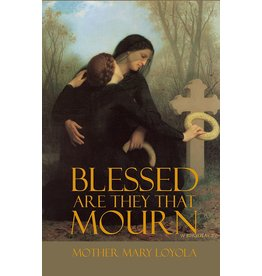 St. Augustine Academy Press Blessed are they that Mourn, Mother Mary Loyola