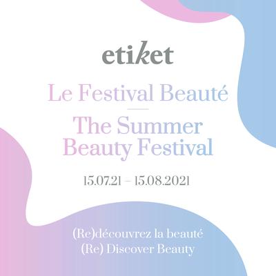 Le Festival Beauté Etiket Édition Été 2021 (Re)découvrez la beauté