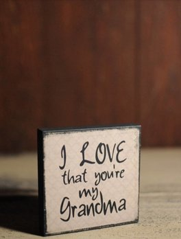 I Love That You're My Grandma Block Sign