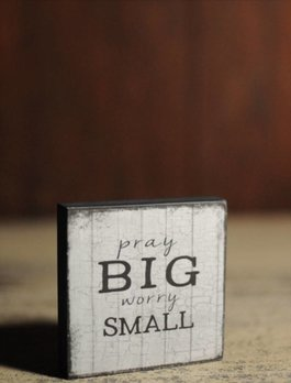 Pray Big Worry Small Block Sign