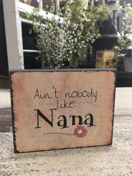 Nanas Farmhouse Ain't Nobody Like Nana Block Sign