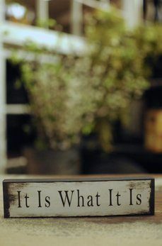 It Is What It Is Block Sign