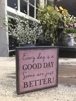 Nanas Farmhouse Every day Is A Good Day Block Sign