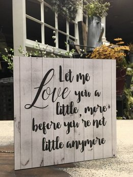 Let Me Love You A Little More Sign
