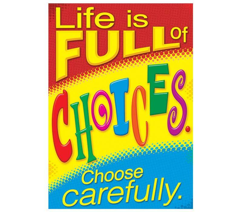 Life is full of choices*