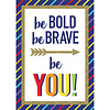 Carson Dellosa Be Bold Be Brave Be You! Poster*