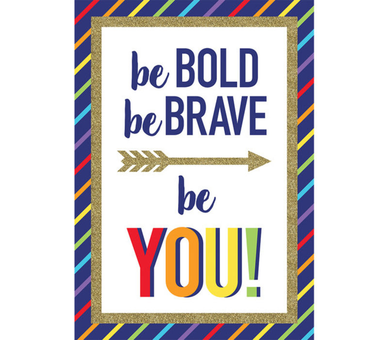 Be Bold Be Brave Be You! Poster*