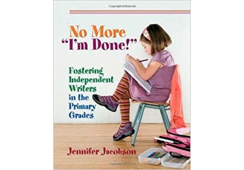 PEMBROKE PUBLISHING No More, I'm Done! Fostering independent writers in the primary grades