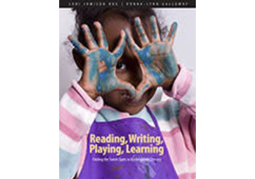 PEMBROKE PUBLISHING Reading, Writing, Playing, Learning - Finding the Sweet Spots in Kindergarten Literacy