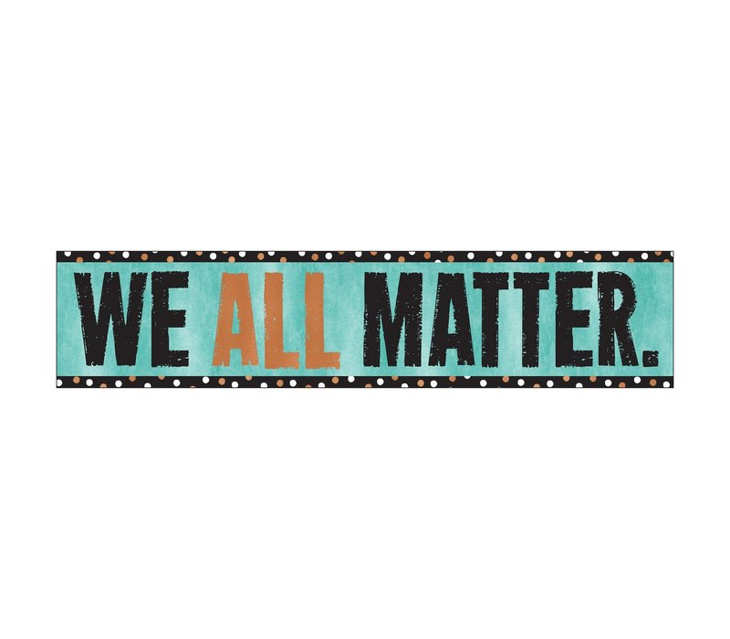We All Matter. Quotable Expressions® Banner – 3 Feet *