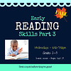 Early Reading Skills  - PART 3 : Fall 2021 Wednesdays, 6:45-7:45pm *