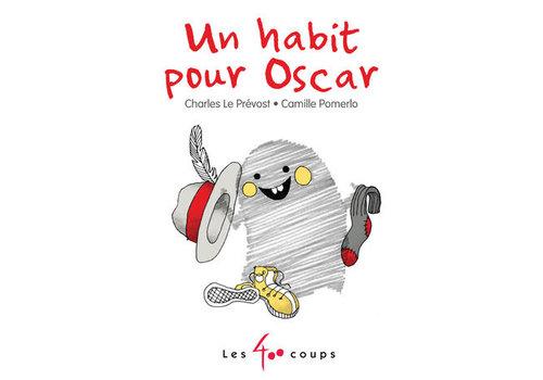 ÉDITIONS LES 400 COUPS LIVRE UN HABIT POUR OSCAR - CHARLES LE PRÉVOST/CAMILLE POMERLO