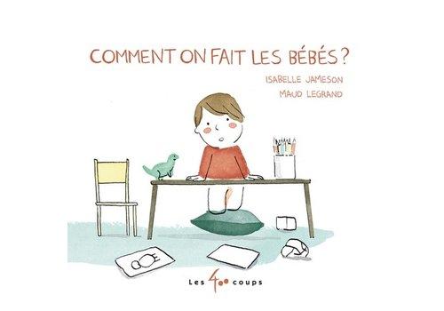 ÉDITIONS LES 400 COUPS LIVRE COMMENT ON FAIT LES BÉBÉS? - ISABELLE JAMESON/MAUDE LEGRAND