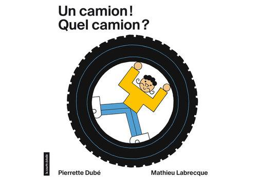 LA COURTE ÉCHELLE LIVRE - UN CAMION! QUEL CAMION? / DUBÉ, PIERRETTE