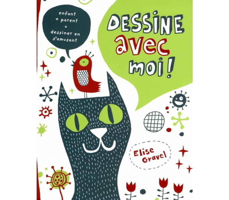CAHIER D'ACTIVITÉS - DESSINE AVEC MOI ! / ELISE GRAVEL