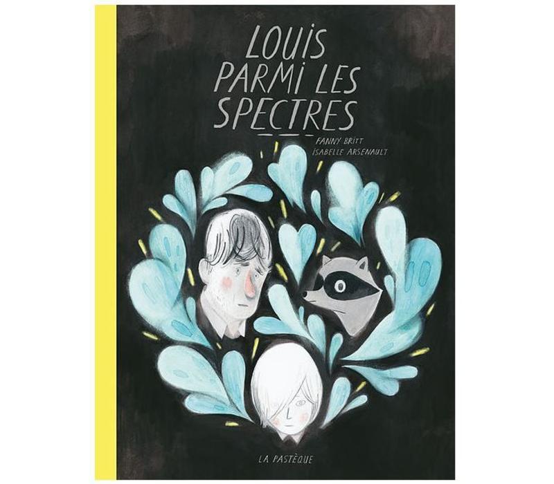 LIVRE - LOUIS PARMI LES SPECTRES/ ISABELLE ARSENAULT, FANNY BRITT