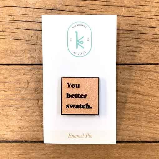 Kelbourne Woolens You Better Swatch Enamel Pin