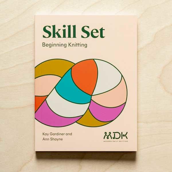 Modern Daily Knitting Modern Daily Knitting Skill Set: Beginning Knitting