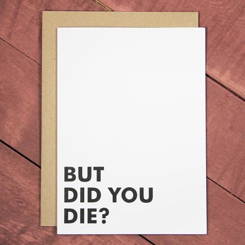 "Violent Little Machine Shop Violent Little Machine Shop ""BUT DID YOU DIE?"" Greeting Card"
