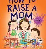 Penguin Random House How To Raise A Mom by Penguin Random House