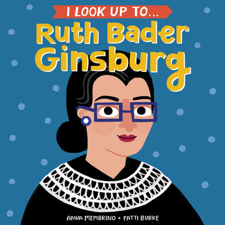 Penguin Random House I Look Up To...Ruth Bader Ginsburg by Anna Membrino