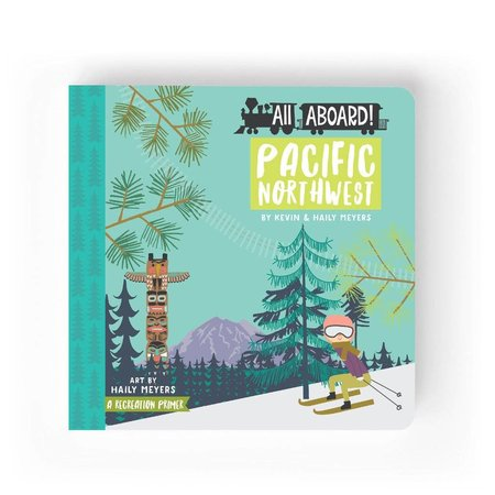 Lucy Darling All Aboard Pacific Northwest: A Recreation Primer by Lucy Darling