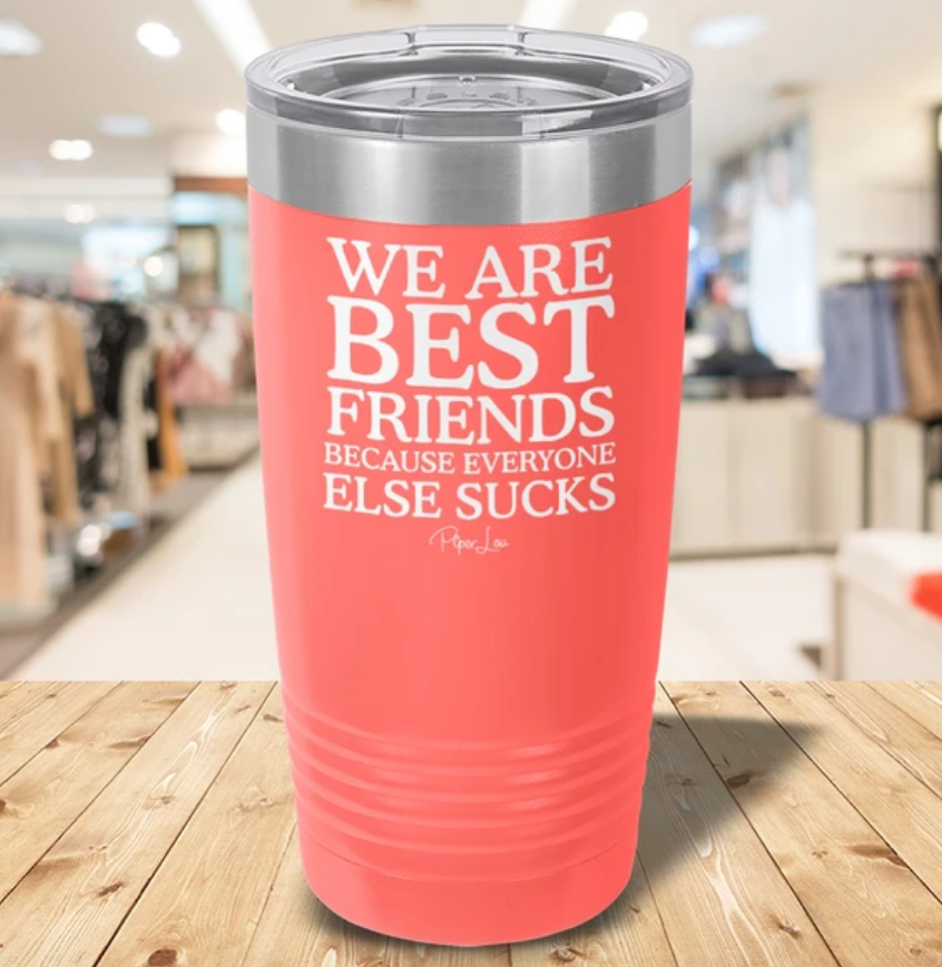 Piper Lou We Are Best Friends Because Everyone Else Sucks Laser Etched Tumbler - Coral / 20oz