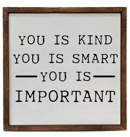 Driftless Studios You Is Smart You Is Kind You Is Important 10X10