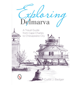 Schiffer Publishing Exploring Delmarva: A Travel Guide from Cape Charles to Chesapeake City