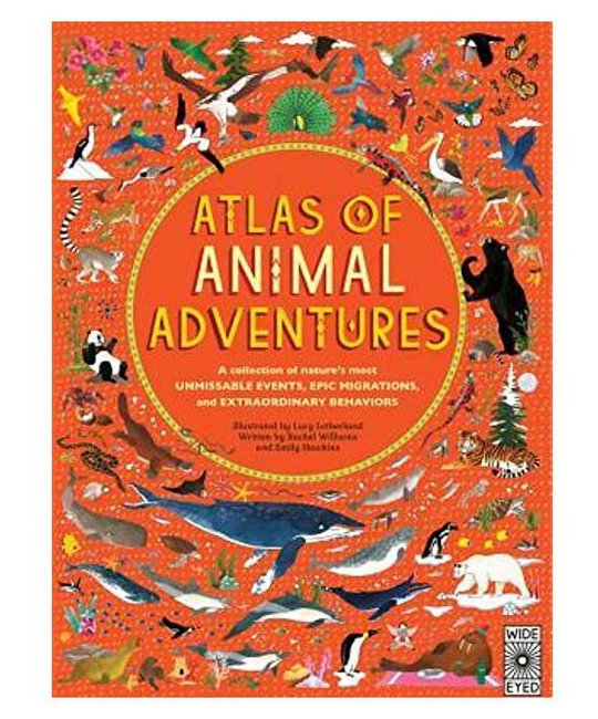 Wide Eyed Atlas of Animal Adventures: A collection of nature's most unmissable events, epic migrations and extraordinary behaviours