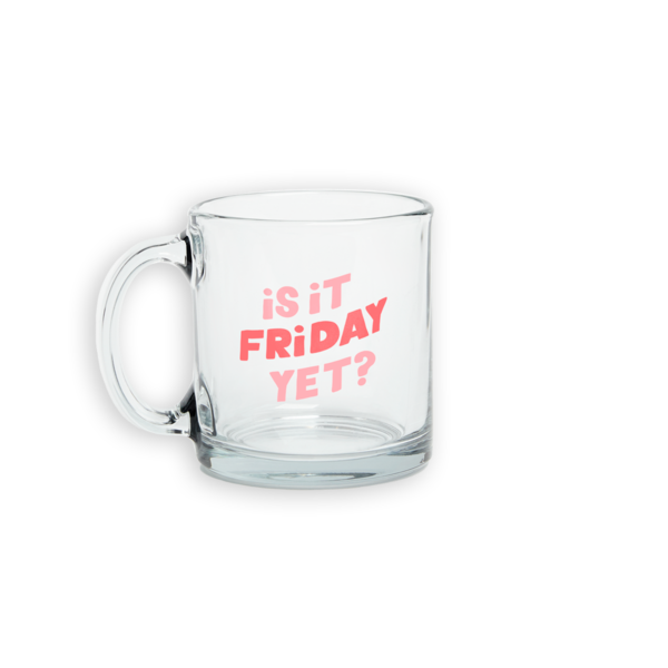 Talking Out Of Turn Is it Friday Yet? Glass Mug