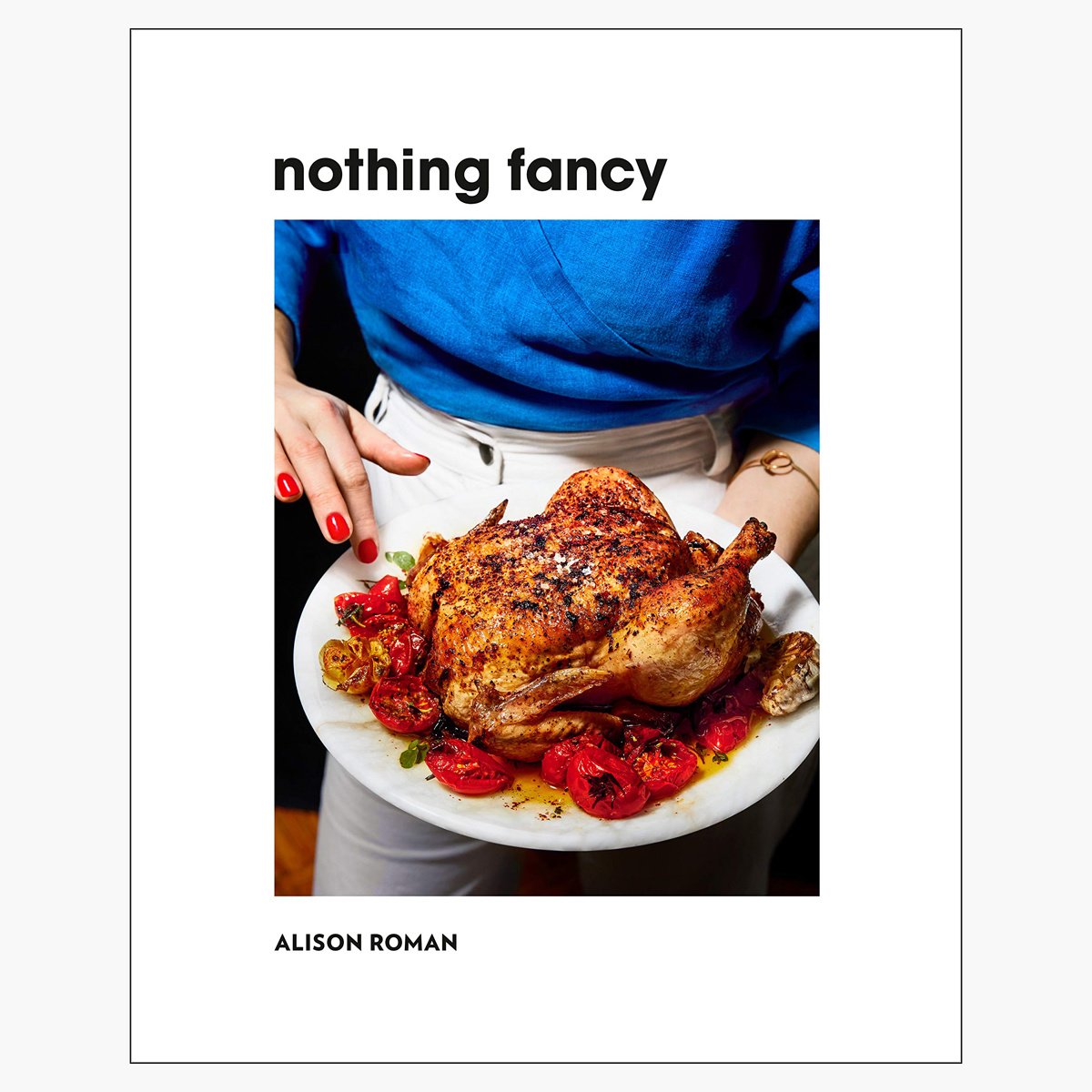 Penguin Random House Nothing Fancy: Unfussy Food for Having People Over