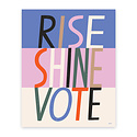 Libby Vander Ploeg Rise Shine Vote Print 16 x 20