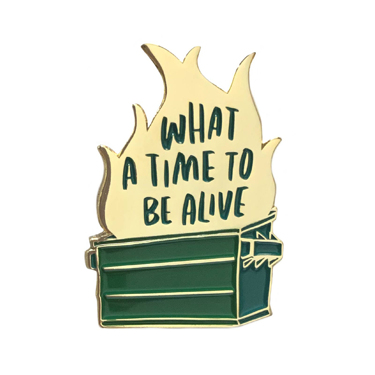 and Here We Are Dumpster Fire Enamel Pin