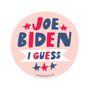 and Here We Are Biden, I Guess Sticker