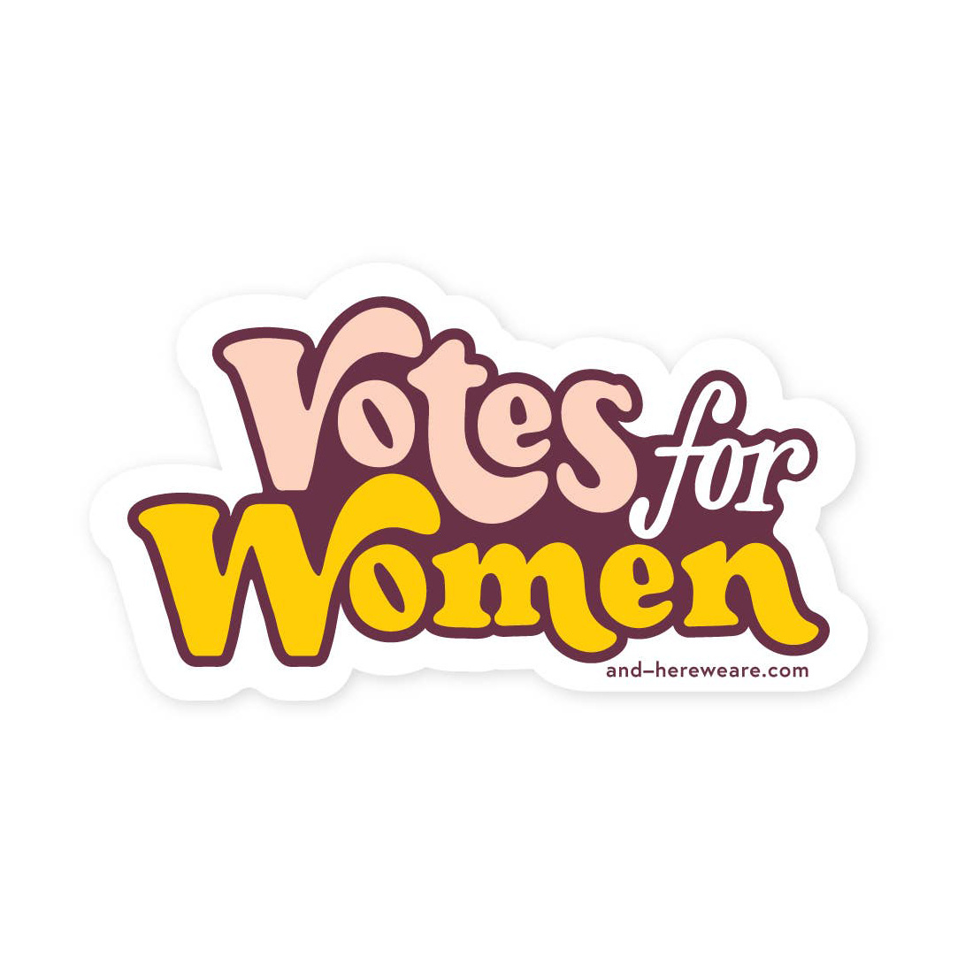 and Here We Are Votes for Women Sticker