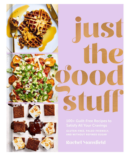 Penguin Random House - PRH Just the Good Stuff: 100+ Guilt-Free Recipes to Satisfy All Your Cravings