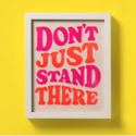 and Here We Are - AHW AHW PRSM- Don't Just Stand There Print, 8 x 10 inch