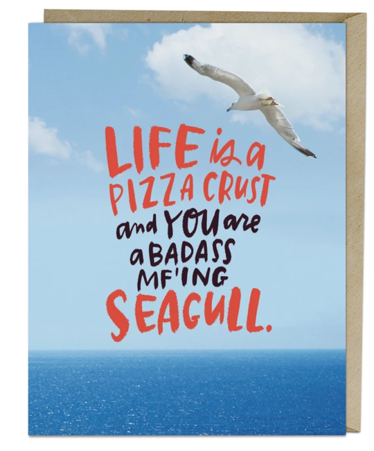 Em + Friends - EMM Life is a Pizza Crust Seagull Card