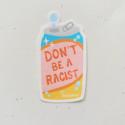 Siyo Boutique - SIB Don't Be a Racist Sticker