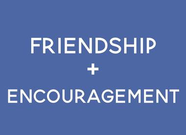 Friendship + Encouragement