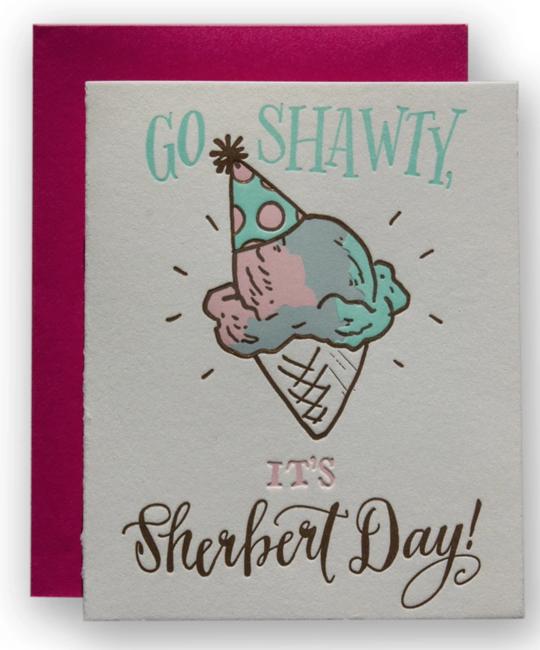 Ladyfingers Letterpress - LF Go Shawty, its Sherbert Day! Birthday Card