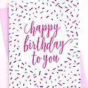 Gus and Ruby Letterpress - GR Happy Birthday To You, Sprinkles Birthday Card